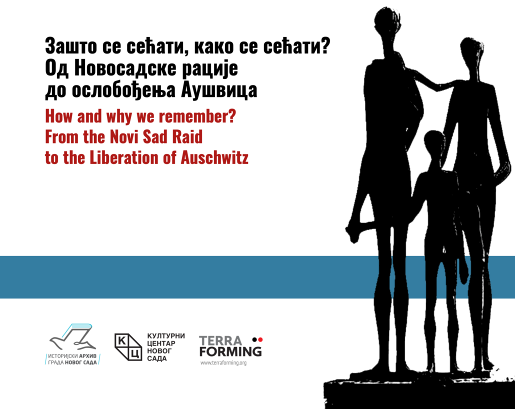 From the Novi Sad Raid to the Liberation of Auschwitz - how and why we remember?